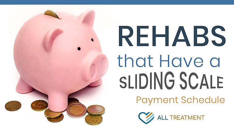 Rehabs That Have a Sliding-Scale Payment Schedule Based On Income